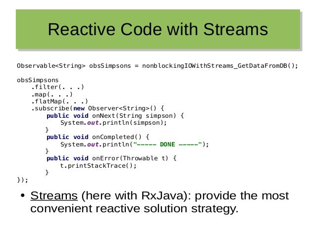 Reactive Code with StreamsReactive Code with Streams Observable<String> obsSimpsons = nonblockingIOWithStreams_GetDataFrom...