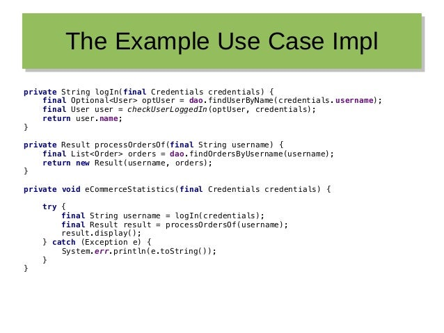 The Example Use Case ImplThe Example Use Case Impl private String logIn(final Credentials credentials) { final Optional<Us...