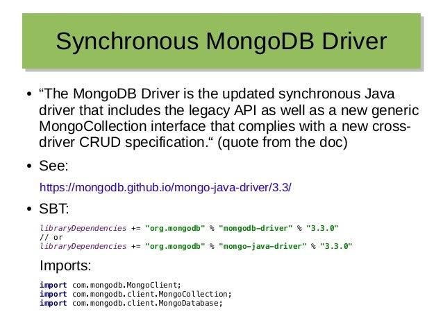 "Synchronous MongoDB DriverSynchronous MongoDB Driver ● ""The MongoDB Driver is the updated synchronous Java driver that inc..."