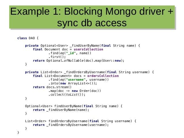 Example 1: Blocking Mongo driver + sync db access Example 1: Blocking Mongo driver + sync db access class DAO { private Op...