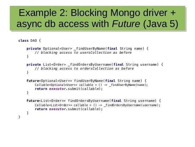 Example 2: Blocking Mongo driver + async db access with Future (Java 5) Example 2: Blocking Mongo driver + async db access...