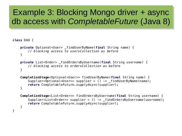 Example 3: Blocking Mongo driver + async db access with CompletableFuture (Java 8) Example 3: Blocking Mongo driver + asyn...