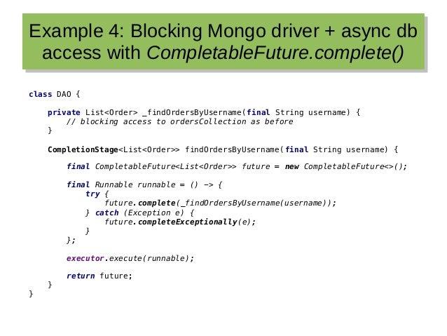 Example 4: Blocking Mongo driver + async db access with CompletableFuture.complete() Example 4: Blocking Mongo driver + as...