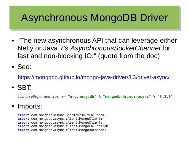 """Asynchronous MongoDB DriverAsynchronous MongoDB Driver ● """"The new asynchronous API that can leverage either Netty or Java ..."""