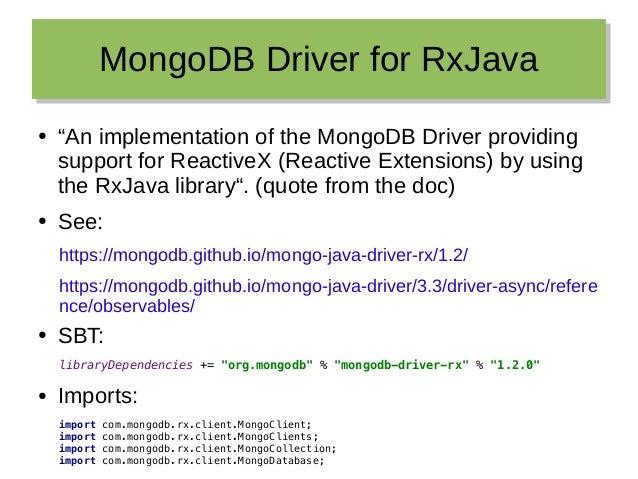 """MongoDB Driver for RxJavaMongoDB Driver for RxJava ● """"An implementation of the MongoDB Driver providing support for Reacti..."""