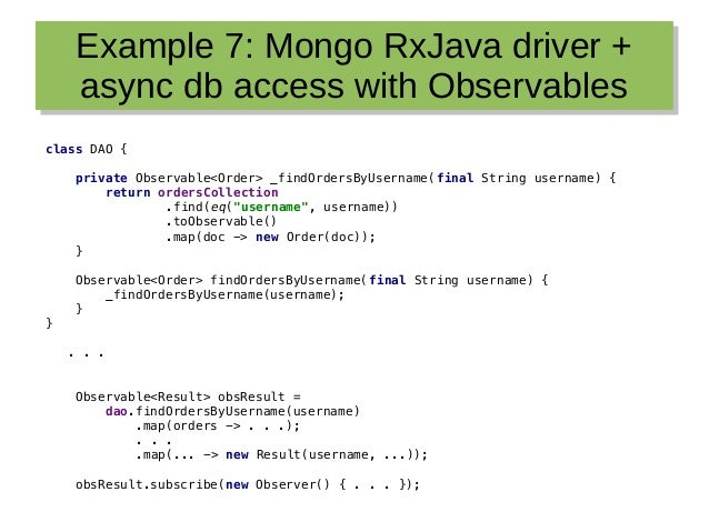 Example 7: Mongo RxJava driver + async db access with Observables Example 7: Mongo RxJava driver + async db access with Ob...