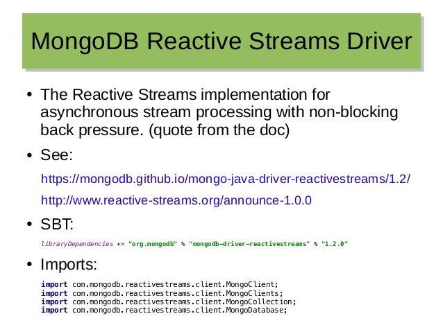 MongoDB Reactive Streams DriverMongoDB Reactive Streams Driver ● The Reactive Streams implementation for asynchronous stre...
