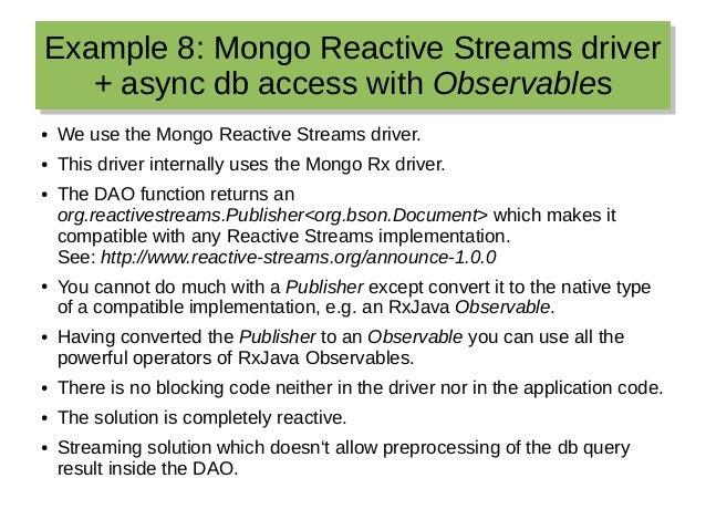 Example 8: Mongo Reactive Streams driver + async db access with Observables Example 8: Mongo Reactive Streams driver + asy...