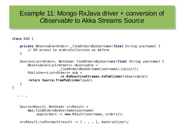 Example 11: Mongo RxJava driver + conversion of Observable to Akka Streams Source Example 11: Mongo RxJava driver + conver...
