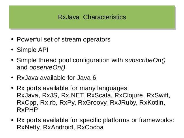 RxJava CharacteristicsRxJava Characteristics ● Powerful set of stream operators ● Simple API ● Simple thread pool configur...