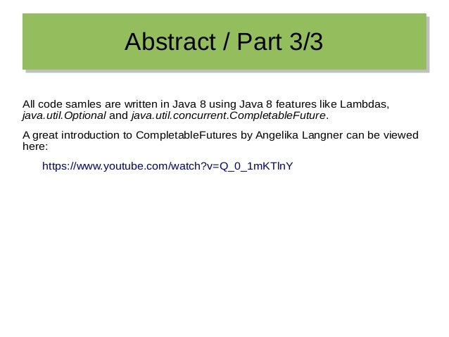 Abstract / Part 3/3Abstract / Part 3/3 All code samles are written in Java 8 using Java 8 features like Lambdas, java.util...
