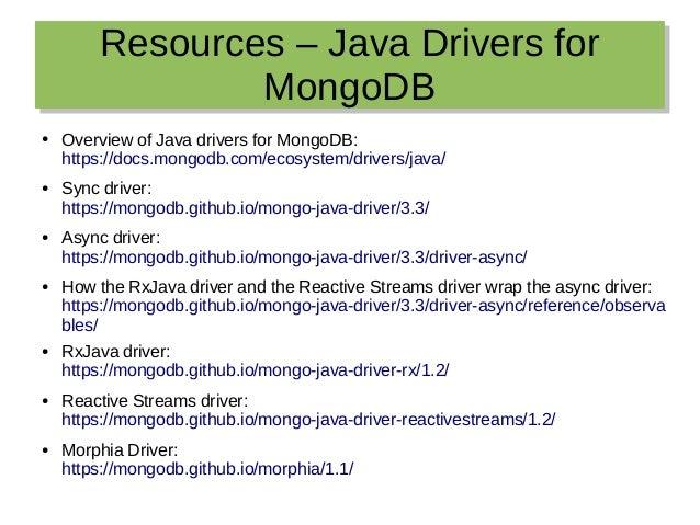 Resources – Java Drivers for MongoDB Resources – Java Drivers for MongoDB ● Overview of Java drivers for MongoDB: https://...