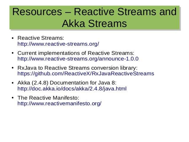 Resources – Reactive Streams and Akka Streams Resources – Reactive Streams and Akka Streams ● Reactive Streams: http://www...