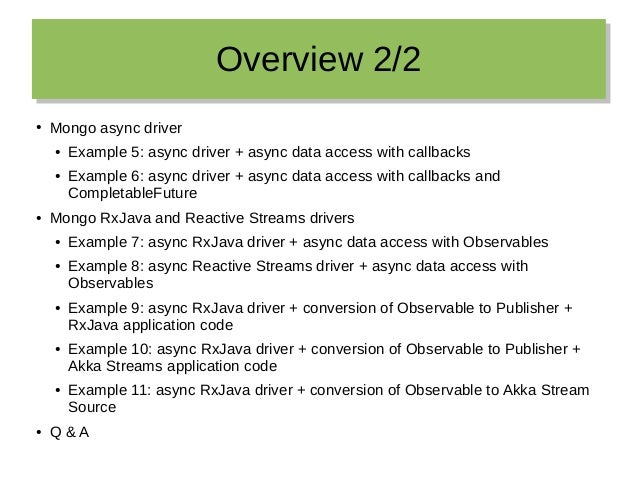 Overview 2/2Overview 2/2 ● Mongo async driver ● Example 5: async driver + async data access with callbacks ● Example 6: as...