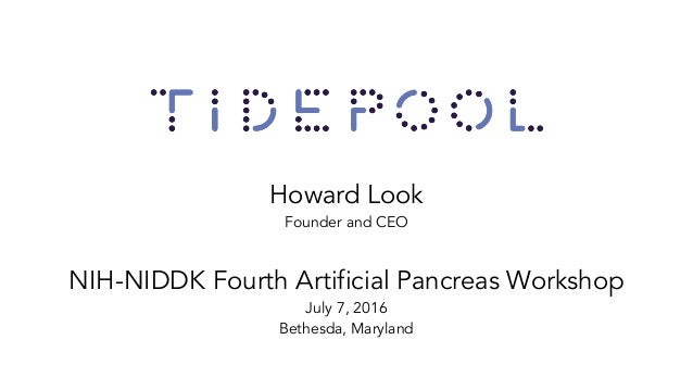Howard Look Founder and CEO NIH-NIDDK Fourth Artificial Pancreas Workshop July 7, 2016