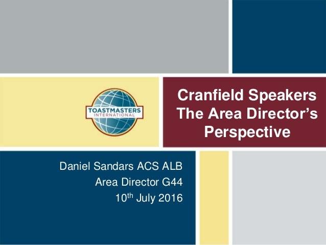 Cranfield Speakers The Area Director's Perspective Daniel Sandars ACS ALB Area Director G44 10th July 2016