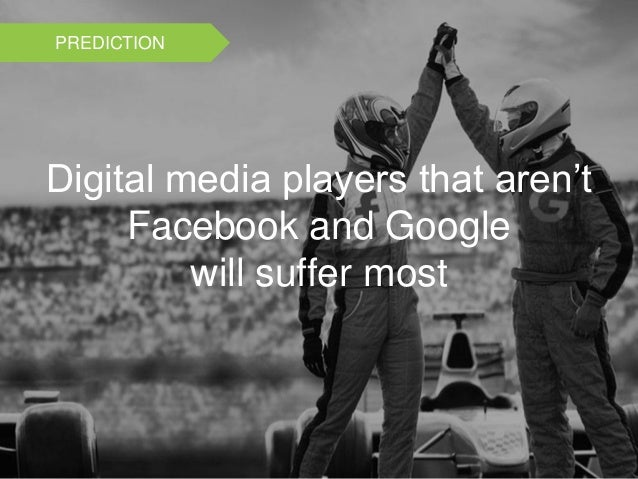 Digital media players that aren't Facebook and Google will suffer most PREDICTION