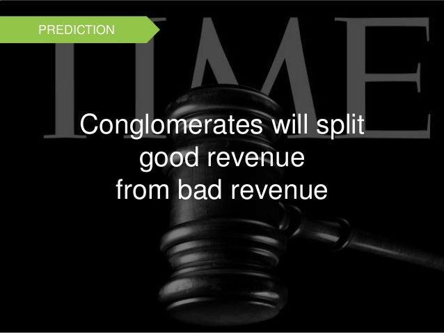 Conglomerates will split good revenue from bad revenue PREDICTION