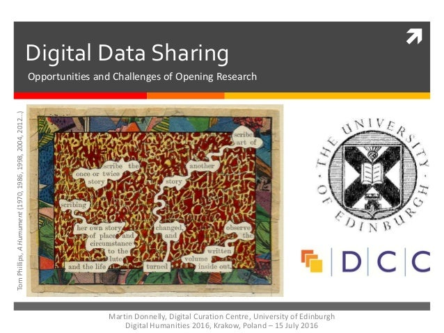  Digital Data Sharing TomPhillips,AHumument(1970,1986,1998,2004,2012…) Martin Donnelly, Digital Curation Centre, Universi...