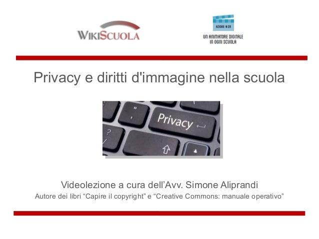 """Privacy e diritti d'immagine nella scuola Videolezione a cura dell'Avv. Simone Aliprandi Autore dei libri """"Capire il copyr..."""