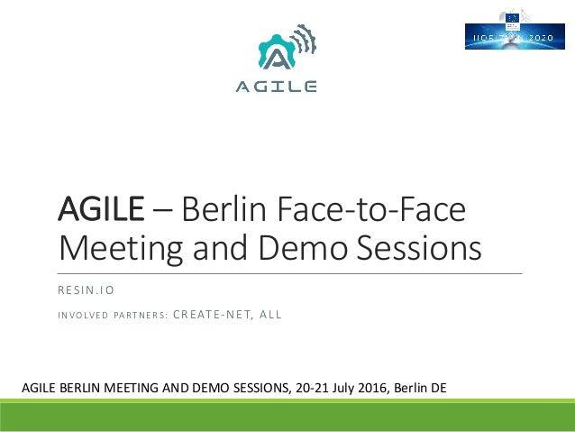 AGILE– BerlinFace-to-Face MeetingandDemoSessions RESIN.IO I N V O LV E D  PA R T N E R S :  CREATE-NET,ALL AGILE...