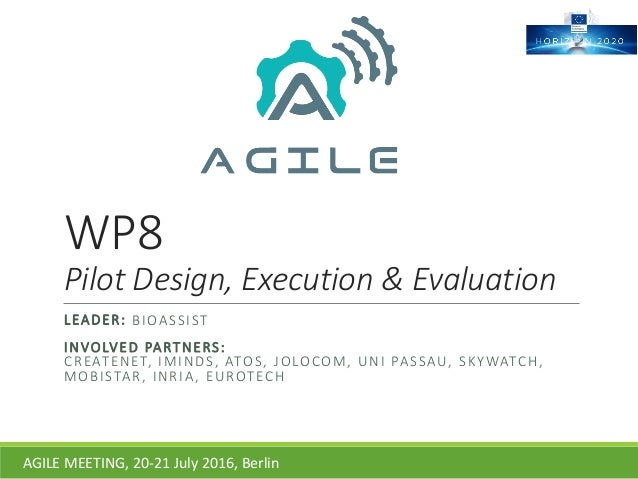 WP8 PilotDesign,Execution&Evaluation LEADER:BIOASSIST INVOLVEDPARTNERS: CREATENET,IMINDS,ATOS,JOLOCOM,UNIPASSA...
