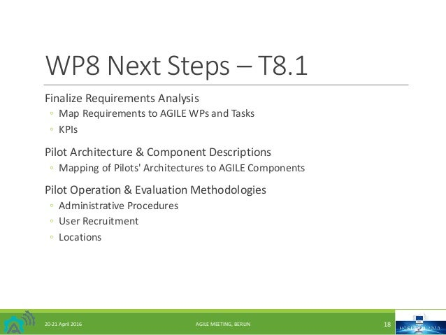 WP8NextSteps– T8.1 FinalizeRequirementsAnalysis ◦ MapRequirementstoAGILEWPsandTasks ◦ KPIs PilotArchitecture&...