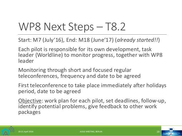 WP8NextSteps– T8.2 Start:M7(July'16),End:M18(June'17)(alreadystarted!!) Eachpilotisresponsibleforitsownde...