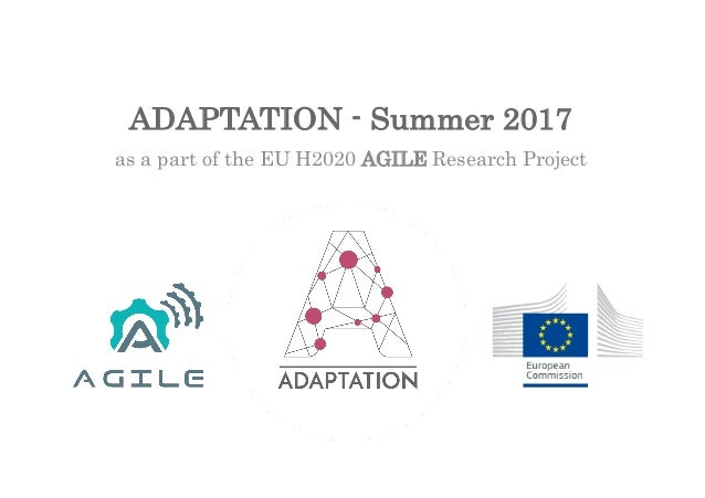ADAPTATION - Summer 2017 as a part of the EU H2020 AGILE Research Project