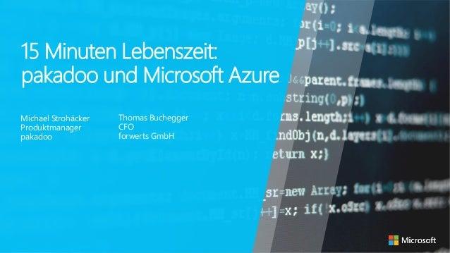 15 Minuten Lebenszeit: pakadoo und Microsoft Azure Michael Strohäcker Produktmanager pakadoo Thomas Buchegger CFO forwerts...