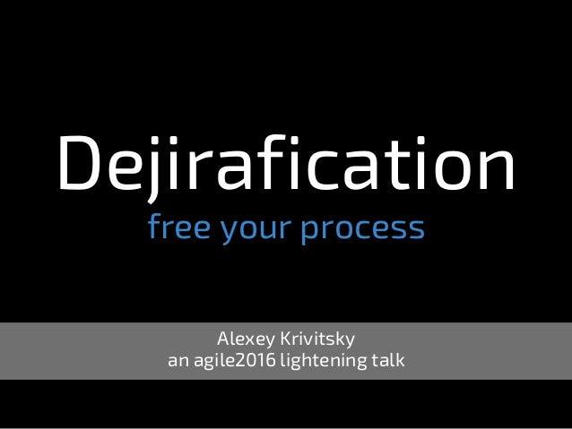 Dejirafication free your process Alexey Krivitsky an agile2016 lightening talk