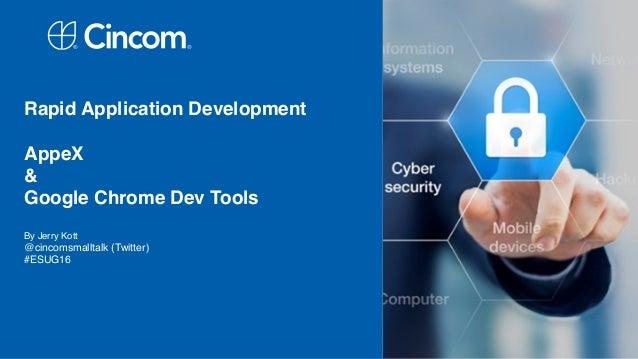 Rapid Application Development AppeX & Google Chrome Dev Tools  By Jerry Kott @cincomsmalltalk (Twitter) #ESUG16