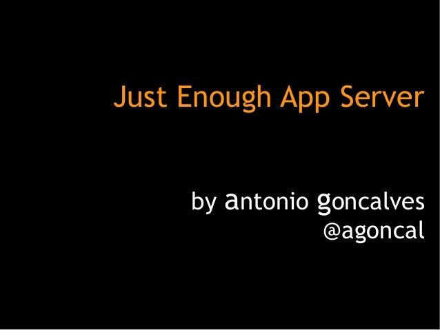 Just Enough App Server by antonio goncalves @agoncal