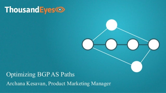 Archana Kesavan, Product Marketing Manager Optimizing BGP AS Paths