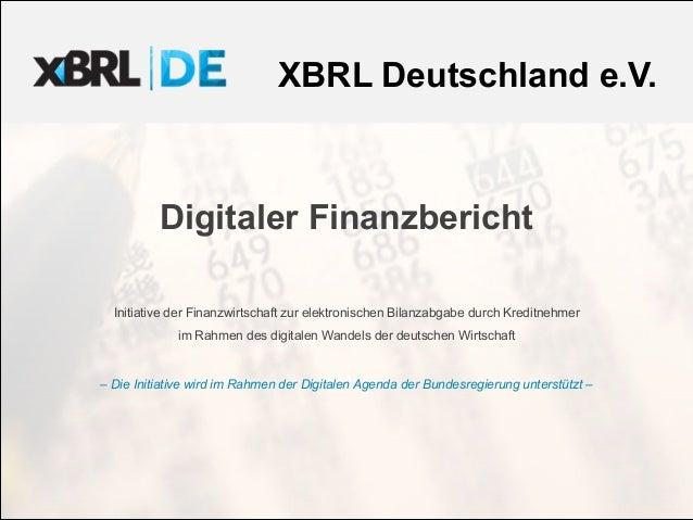 XBRL Deutschland e.V. Digitaler Finanzbericht Initiative der Finanzwirtschaft zur elektronischen Bilanzabgabe durch Kredit...