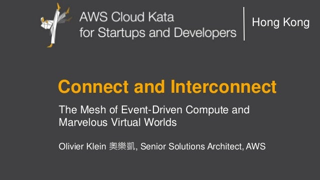 AWS Cloud Kata for Start-Ups and Developers Hong Kong Connect and Interconnect The Mesh of Event-Driven Compute and Marvel...