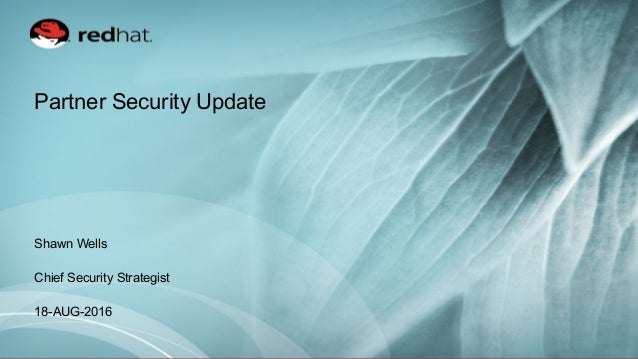 Partner Security Update Shawn Wells Chief Security Strategist 18-AUG-2016