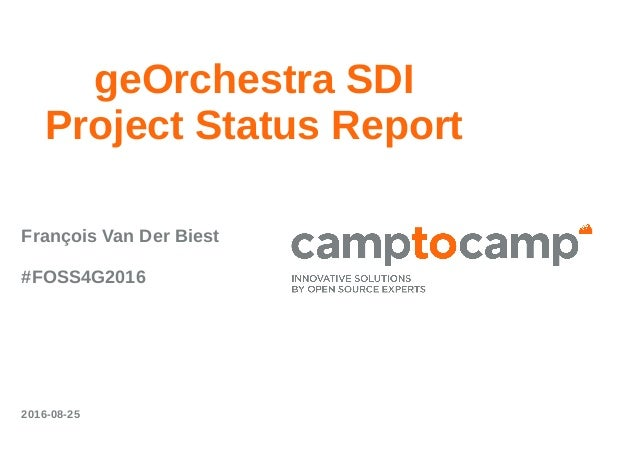 geOrchestra SDI Project Status Report François Van Der Biest #FOSS4G2016 2016-08-25
