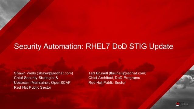 Security Automation: RHEL7 DoD STIG Update Shawn Wells (shawn@redhat.com) Chief Security Strategist & Upstream Maintainer,...