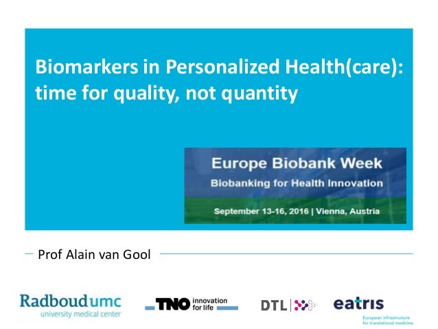 Biomarkers in Personalized Health(care): time for quality, not quantity Prof Alain van Gool