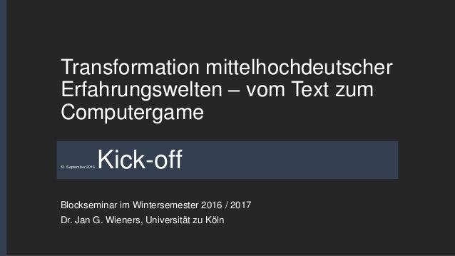 Transformation mittelhochdeutscher Erfahrungswelten – vom Text zum Computergame Blockseminar im Wintersemester 2016 / 2017...