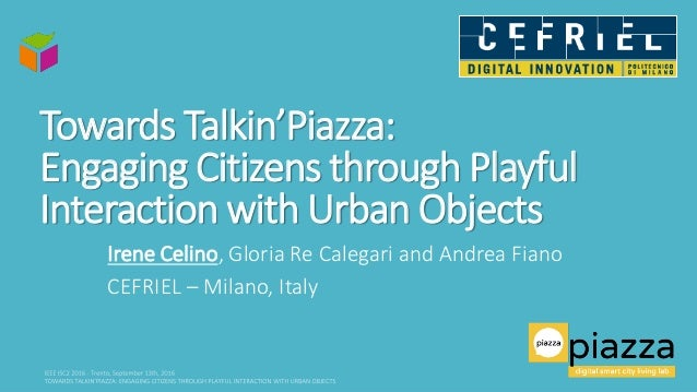 Towards Talkin'Piazza: Engaging Citizens through Playful Interaction with Urban Objects Irene Celino, Gloria Re Calegari a...