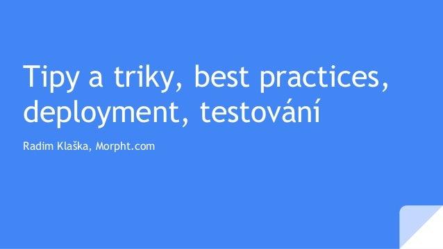 Tipy a triky, best practices, deployment, testování Radim Klaška, Morpht.com