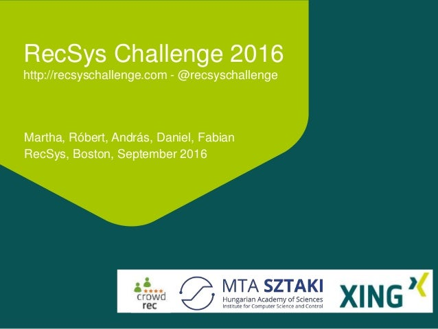RecSys Challenge 2016 http://recsyschallenge.com - @recsyschallenge Martha, Róbert, András, Daniel, Fabian RecSys, Boston,...