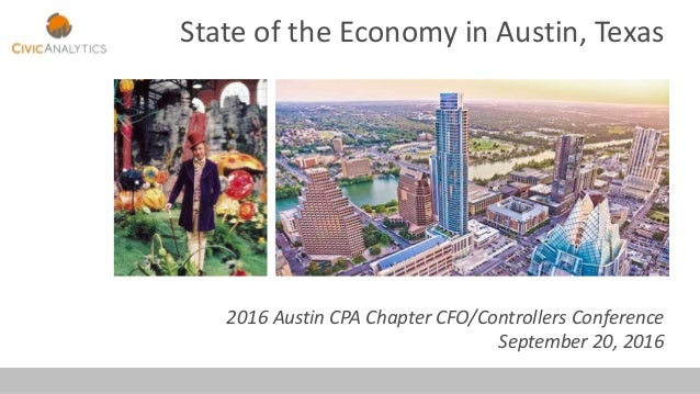 State of the Economy in Austin, Texas 2016 Austin CPA Chapter CFO/Controllers Conference September 20, 2016