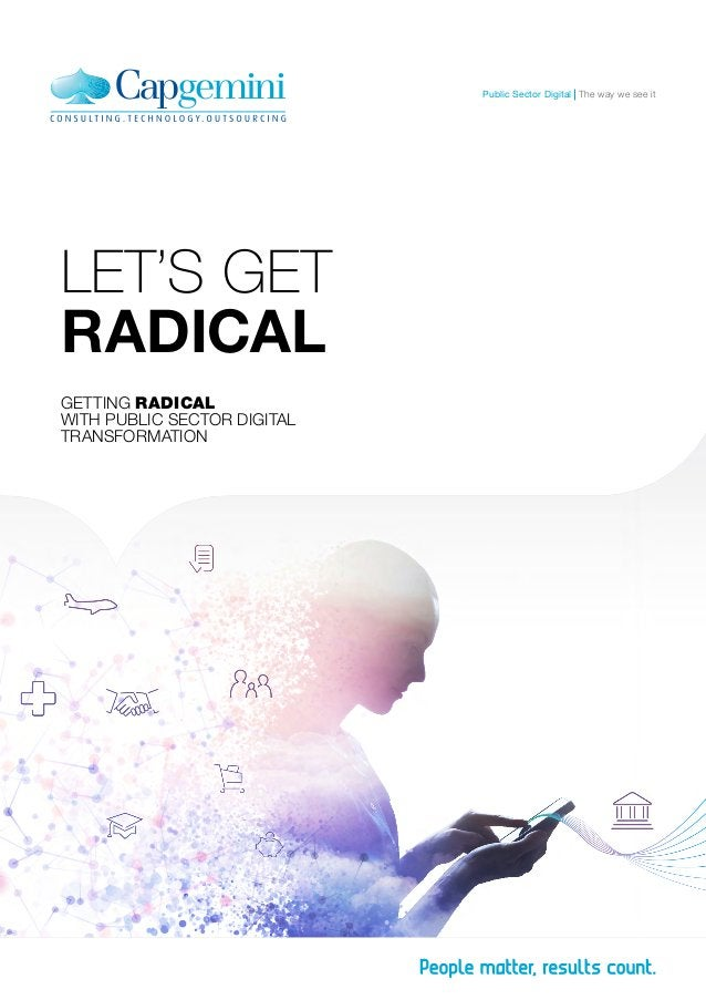 LET'S GET RADICAL GETTING RADICAL WITH PUBLIC SECTOR DIGITAL TRANSFORMATION The way we see itPublic Sector Digital