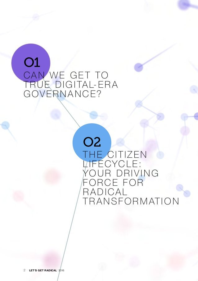 · O1 CA N WE GE T TO T RUE DIGI TA L-ER A GOV ER N A NCE? O2 T HE CIT IZEN LIFECYCLE: YOUR DRIV ING FORCE FOR R A DICA L T...
