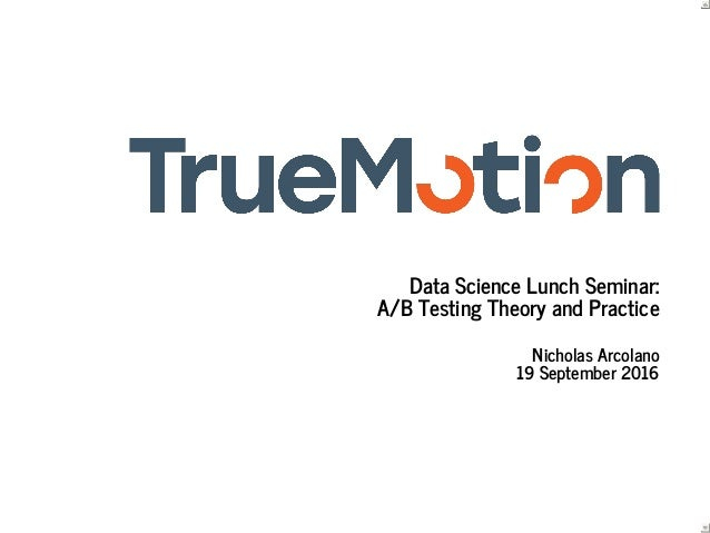 Data	Science	Lunch	Seminar: A/B	Testing	Theory	and	Practice Nicholas	Arcolano 19	September	2016