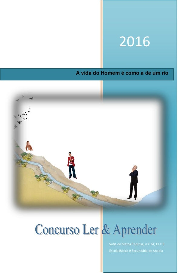 2016 Sofia de Matos Pedrosa, n.º 24, 11.º B Escola Básica e Secundária de Anadia A vida do Homem é como a de um rio