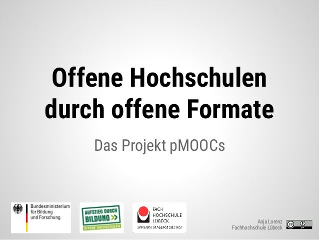Offene Hochschulen durch offene Formate Das Projekt pMOOCs Anja Lorenz Fachhochschule Lübeck